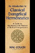 An Introduction to Classical Evangelical Hermeneutics Paperback