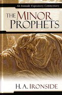 The Minor Prophets (Ironside Expository Commentary Series)