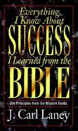Everything I Know About Success I Learned From the Bible Paperback