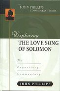 Exploring the Love Song of Solomon (John Phillips Commentary Series)