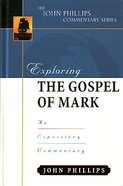 Exploring the Gospel of Mark (John Phillips Commentary Series) Hardback