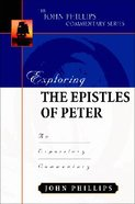 Exploring the Epistles of Peter (John Phillips Commentary Series)