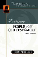 Exploring People of the Old Testament (Volume 2) (John Phillips Bible Characters Series) Hardback