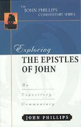 Exploring the Epistles of John (John Phillips Commentary Series)