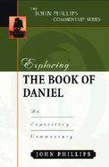 Exploring the Book of Daniel (John Phillips Commentary Series)