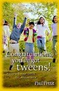 Congratulations, You've Got Tweens! Paperback