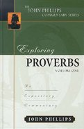 Exploring Proverbs (Volume 1) (John Phillips Commentary Series) Hardback