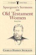 Spurgeon's Sermons on Old Testament Women (Vol 1) Paperback
