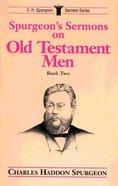 Spurgeon's Sermons on Old Testament Men (Vol 2) Paperback