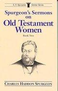 Spurgeon's Sermons on Old Testament Women (Vol 2) Paperback