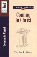 Coming to Christ (Wood Sermon Outline Series) Paperback
