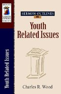 Youth Related Issues (Volume 1) (Wood Sermon Outline Series)