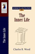The Inner Life (Wood Sermon Outline Series)