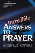 Incredible Answers to Prayer Paperback