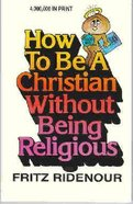 How to Be a Christian Without Being Religious Paperback