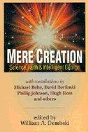 Mere Creation: Science, Faith & Intelligent Design Paperback