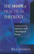 The Shape of Practical Theology Paperback
