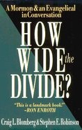 How Wide the Divide? Mormon & Evangelical Conversation