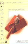 How We Got Our Bible (Bible 101 Series) Paperback
