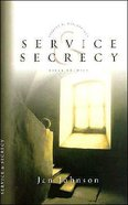 Service & Secrecy (Spiritual Disciplines Bible Study Series)