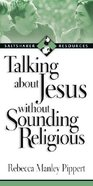 Talking About Jesus Without Sounding Religious Paperback