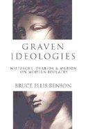 Graven Ideologies: Nietzsche, Derrida & Marion on Modern Idolotry Paperback