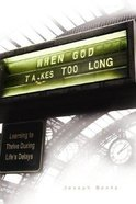When God Takes Too Long Paperback