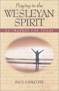Praying in the Wesleyan Spirit Paperback