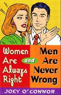 Women Are Always Right and Men Are Never Wrong Paperback