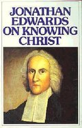 Jonathan Edwards on Knowing Christ Paperback