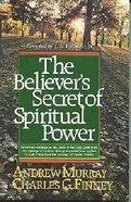 Believer's Secret of Spiritual Power the Paperback