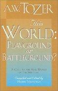 This World: Playground Or Battleground? Paperback