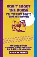 Don't Shoot the Horse Til You Know How to Drive the Tractor Paperback