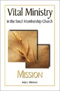 Mission (Vital Ministry In The Small Membership Church Series)