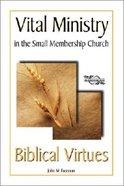 Biblical Virtues (Vital Ministry In The Small Membership Church Series)