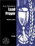 Lay Speakers Lead Prayer (Lay Speakers Series) Booklet