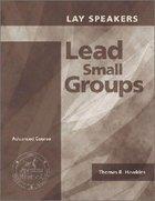 Lay Speakers Lead Small Groups (Lay Speakers Series) Booklet