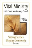Sharing Stories Shaping Community (Vital Ministry In The Small Membership Church Series)