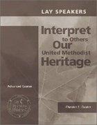 Lay Speakers Interpret Our United Methodist Heritage (Lay Speakers Series) Booklet