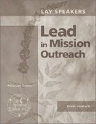 Lay Speakers Lead in Mission Outreach (Lay Speakers Series) Booklet
