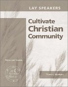 Lay Speakers Cultivate Christian Community (Lay Speakers Series) Booklet