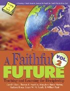 A Faithful Future: Teaching and Learning For Discipleship (Volume 2) Paperback