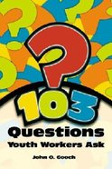 103 Questions Youth Workers Ask