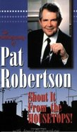 Pat Robertson: Shout It From the Housetops! Paperback