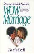 It's Never Too Late to Have a Wow Marriage Paperback
