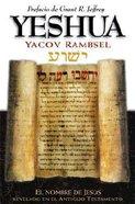 Yeshu: El Nombre De Jesus En El Antiguo Testamento (Yeshu: The Name Of Jesus Revealed In The New Testament) Paperback