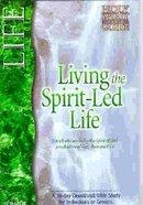Life Living the Spirit Led Life (#02 in Holy Spirit Encounter Guide Series)