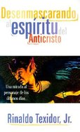 Desenmascarando Al Espiritu Del Anticristo (Unmasking The Spirit Of The Antichrist) Paperback