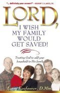 Lord, I Wish My Family Would Get Saved Paperback