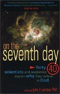 On the Seventh Day: 40 Academics and Why They Believe in God Paperback